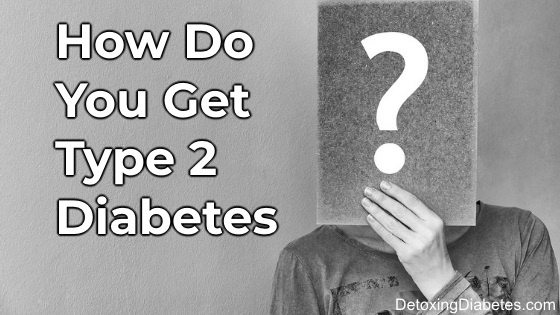 How do you get type 2 diabetes?