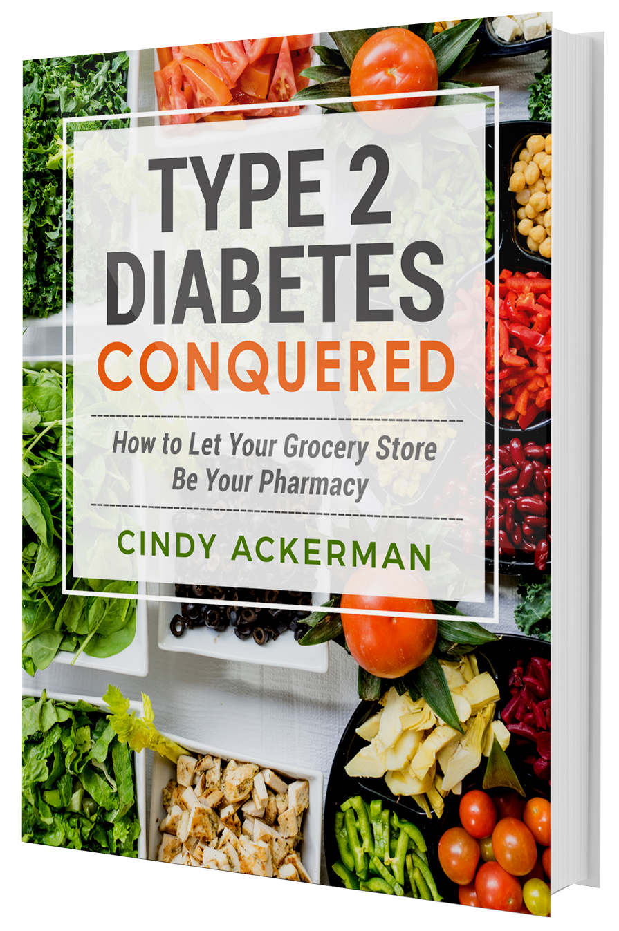 Type 2 conquered report cover. How to let your grocery store be your pharmacy. By Cindy Ackerman.