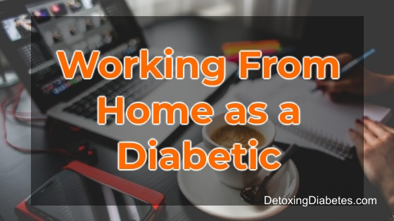 Working from home as a diabetic